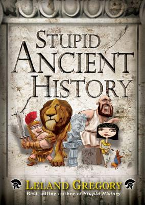Stupid Ancient History By Gregory, Leland