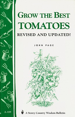Grow the Best Tomatoes By Page, John
