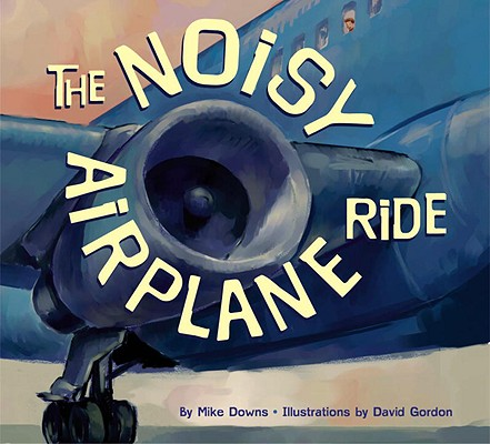 The Noisy Airplane Ride By Downs, Mike/ Gordon, David (ILT)